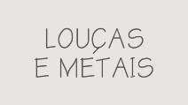 LOUÇAS E METAIS