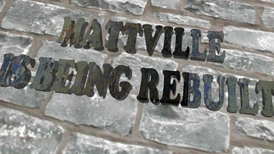 Mattville is being Rebuilt