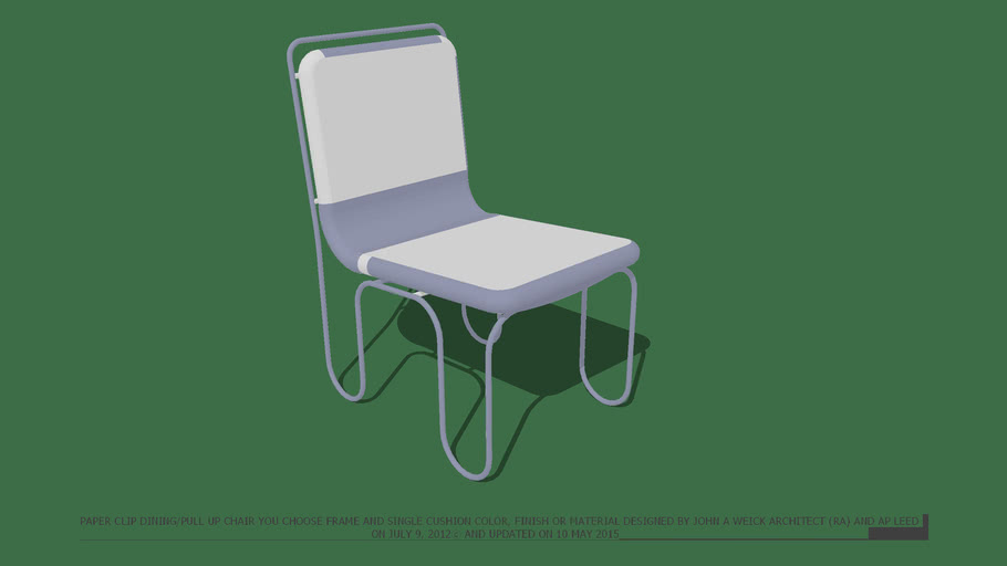 DINING CHAIR PAPER CLIP SINGLE SOFT PAD FOR SEAT & BACK DOWNLOADER CHOOSE THE COLOR SOFT PAD & FRAME DESIGNED BY JOHN A WEICK RA & AP LEED ON 9 JULY 2O12 & UPDATED ON 10 MAY 2015