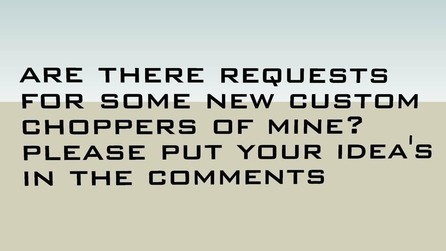 Custom chopper request