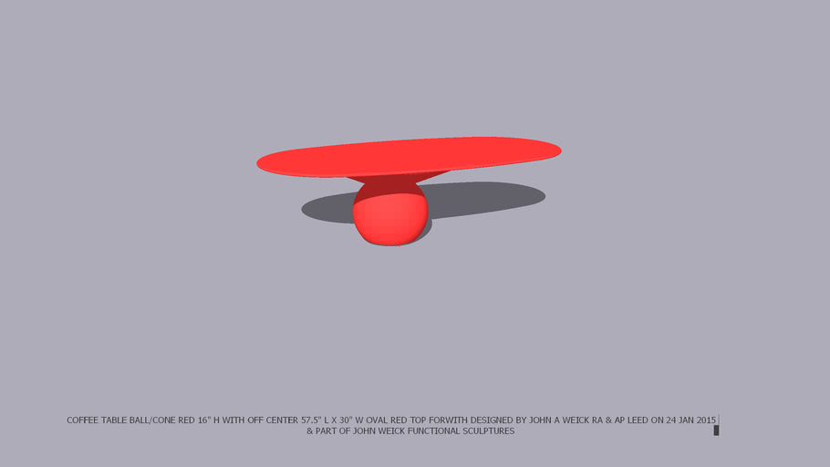 """COFFEE TABLE BALL/CONE BASE 16"""" HIGH RED FROM 3D WAREHOUSE WITH OFF CENTER 57 .5 INCH X 30 INCH OVAL RED TOP DESIGNED BY JOHN A WEICK RA & AP LEED ON 24 JAN 2015"""