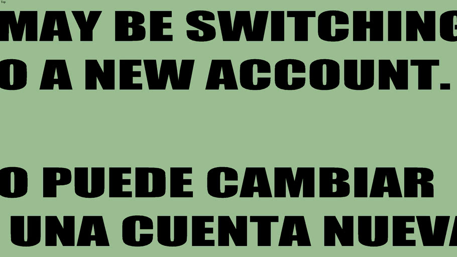 I MAY BE SWITCHING TO A NEW ACCOUNT. | YO PUEDE CAMBIAR A UNA CUENTA NUEVA.