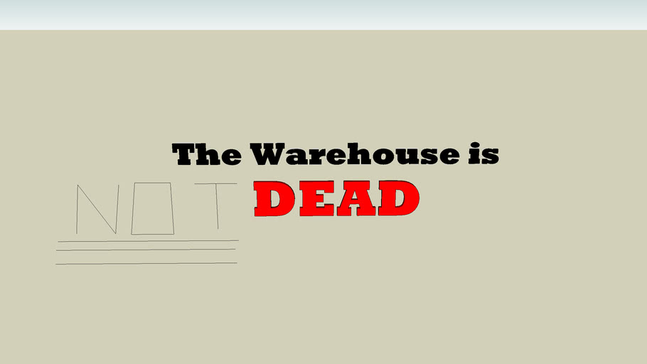 The Warehouse is NOT dead!!!(p.s. it was never alive u n00bs!)