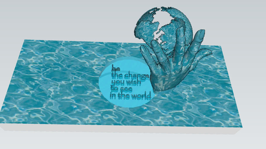 Be the Change You Wish to See in the World ~ Wall Extrusion Globe Water