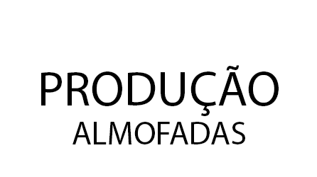 PRODUÇÃO ALMOFADAS