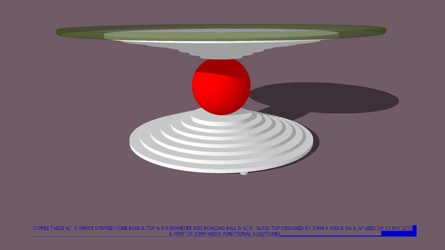 COFFEE TABLE 42 D STEPPED WHITE CONE BASE AND TOP, RED BOWLING BALL, WOOD DOWEL & 42 D GLASS TOP DESIGNED BY JOHN A WEICK RA & AP LEED ON 13 MAY 2015