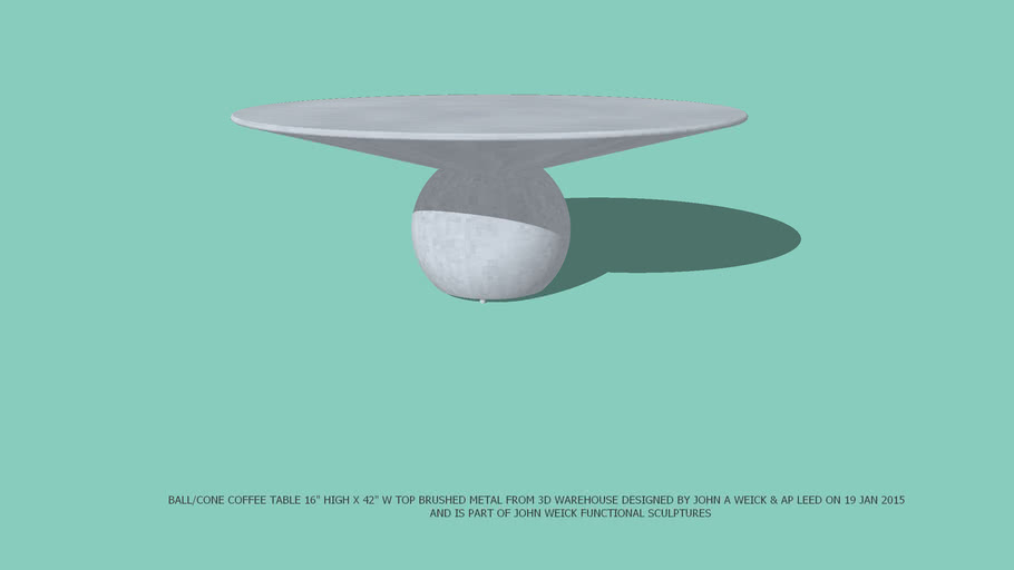 """COFFEE TABLE BALL/CONE BRUSHED METAL FROM 3D WAREHOUSE 16"""" HIGH X 42"""" DIAMATER TOP DESIGNED BY JOHN A WEICK RA & AP LEED ON 19 JAN 2015."""