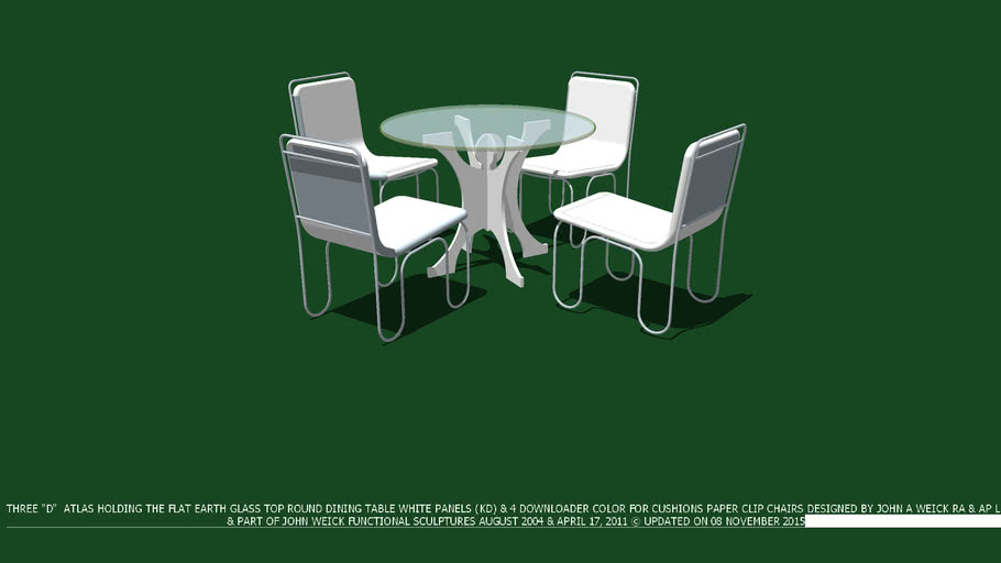 """DINING TABLE WHITE 3D ATLAS KD BASE 42 """"D GLASS TOP & 4 PAPER CLIP CHAIRS WITH DOWNLOADER CHOOSES COLOR FOR CUSHIONS DESIGNED BY JOHN A WEICK RA & AP LEED ON 08 NOVEMBER 2015 & PART OF JOHN WEICK FUNCTIONAL SCULPTURES"""
