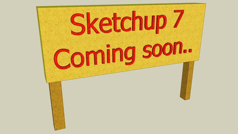 Sketchup 7 coming soon sign - Sketchup 6.