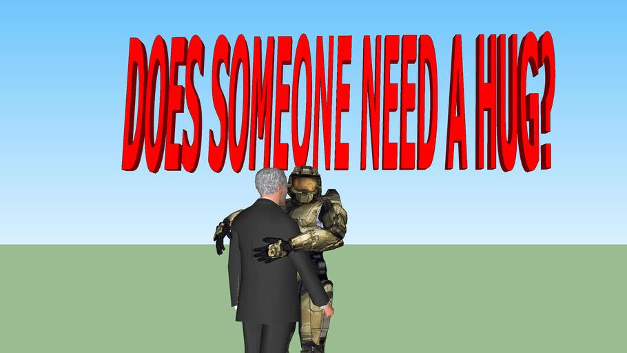 DOES SOMEONE NEED A HUG