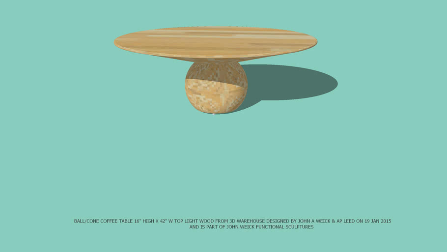 """COFFEE TABLE BALL/CONE LIGHT WOOD FROM 3D WAREHOUSE 16"""" HIGH X 42"""" DIAMATER LIGHT WOOD TOP DESIGNED BY JOHN A WEICK RA & AP LEED ON 19 JAN 2015."""
