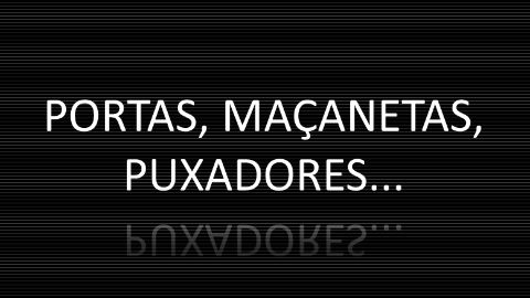 PORTAS, MAÇANETAS, PUXADORES...