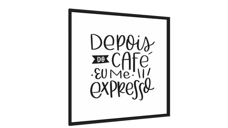 Quadro Depois Do Café Eu Me Expresso - Galeria9, por Rachel Moya