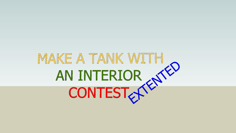 MAKE A TANK WITH AN INTERIOR CONTEST!!!   EXTENTED!!! (READ DISCRIPTION)