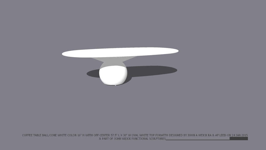 """COFFEE TABLE BALL/CONE BASE 16"""" HIGH WHITE COLOR MATERIAL FROM 3D WAREHOUSE WITH OFF CENTER 57 .5 INCH X 30 INCH OVAL WHITE TOP DESIGNED BY JOHN A WEICK RA & AP LEED ON 24 JAN 2015"""